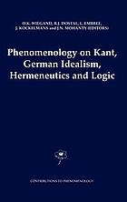Phenomenology on Kant, German idealism, hermeneutics and logic : philosophical essays in honor of Thomas M. Seebohm