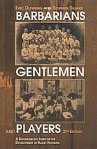 Barbarians, gentlemen, and players : a sociological study of the development of Rugby football