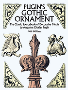 Pugin's gothic ornament : the classic sourcebook of decorative motifs