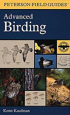 A field guide to advanced birding : birding challenges and how to approach them