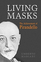 Living masks : the achievement of Pirandello
