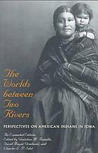 The Worlds between two rivers : perspectives on American Indians in Iowa