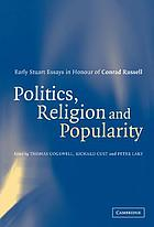 Politics, religion, and popularity in early Stuart Britain : essays in honour of Conrad Russell