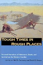 Tough times in rough places : personal narratives of adventure, death, and survival on the Western frontier
