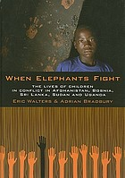 When elephants fight : the lives of children in conflict in Afghanistan, Bosnia, Sri Lanka, Sudan, and Uganda
