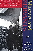 Masters and servants : class and patronage in the making of a labour organisation : the Durham miners and the English political tradition