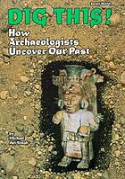 Dig this! : how archaeologists uncover our past