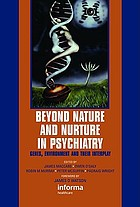 Beyond nature and nurture in psychiatry : genes, the environment, and their interplay