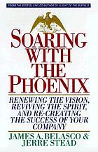Soaring with the phoenix : renewing the vision, reviving the spirit, and re-creating the success of your company