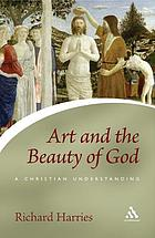 Art and the beauty of God : a Christian understanding