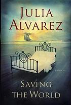 Saving the world : a novel