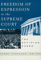Freedom of expression in the Supreme Court : the defining cases
