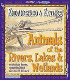 Animals of the rivers, lakes, and wetlands