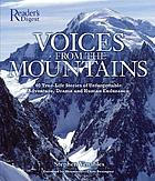 Voices from the mountains : 40 true-life stories of unforgettable adventure, drama, and human endurance