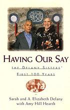 Having our say : the Delany sisters' first 100 yearsHaving our say