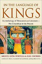 In the language of kings : an anthology of Mesoamerican literature--pre-Columbian to the present