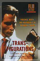 Transfigurations : violence, death and masculinity in American cinemaTransfigurations: Violence, Death and Masculinity in American Cinema (Film culture in transition)
