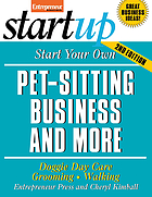 Start your own pet-sitting business and more : doggie day care, grooming, walking