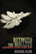 Between the bullets : the spiritual cinema of John Woo