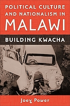 Political culture and nationalism in Malawi : building Kwacha