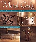 The metal craft book : 50 easy and beautiful projects from copper, tin, brass, aluminum, and more