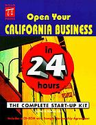 Open your California business in 24 hours : the complete start-up kit