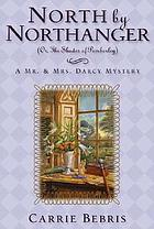North by Northanger, or, The shades of Pemberley : a Mr. & Mrs. Darcy mystery