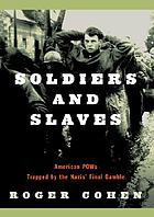 Soldiers and slaves : American POWs trapped by the Nazis' final gambleSoldiers and slaves
