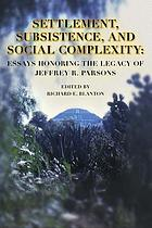 Settlement, subsistence, and social complexity : essays honoring the legacy of Jeffrey R. Parsons