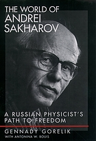The world of Andrei Sakharov : a Russian physicist's path to freedom