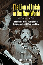 The lion of Judah in the new world Emperor Haile SeLassie of Ethiopia and the shaping of Americans' attitudes toward Africa