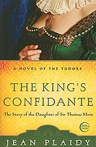 The king's confidante : the story of the daughter of Sir Thomas More