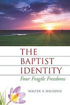 The Baptist identity : four fragile freedoms