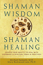 Shaman wisdom, shaman healing : deepen your ability to heal with visionary and spiritual tools and practices