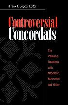 Controversial concordats : the Vatican's relations with Napoleon, Mussolini, and Hitler