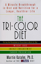 The tri-color diet : a miracle breakthrough in diet and nutrition for a longer, healthier life
