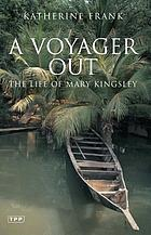 A voyager out : the life of Mary Kingsley