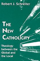 The new catholicity : theology between the global and the local