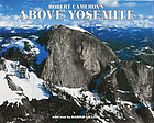 Above Yosemite : a new collection of aerial photographs of Yosemite National Park, California