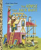 The house that Jack built : a Mother Goose rhyme