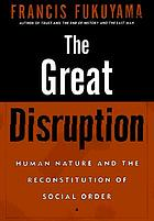 The great disruption : human nature and the reconstitution of social order