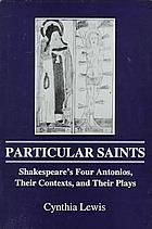 Particular saints : Shakespeare's four Antonios, their contexts, and their plays
