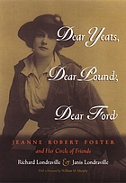 Dear Yeats, dear Pound, dear Ford : Jeanne Robert Foster and her circle of friends