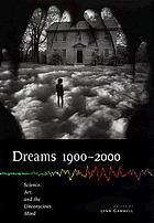 Dreams 1900-2000 : science, art, and the unconscious mind