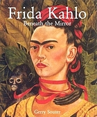 Frida Kahlo : beneath the mirror