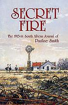 Secret fire : the 1913-14 South African journal of Pauline Smith