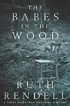 The babes in the wood : a Chief Inspector Wexford mystery
