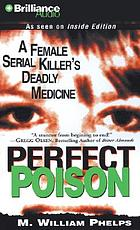 Perfect poison [a female serial killer's deadly medicine]