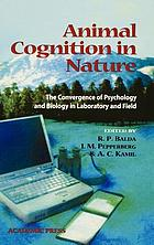 Animal cognition in nature : the convergence of psychology and biology in laboratory and field