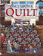 Once upon a quilt : a scrapbook of quilting past and present